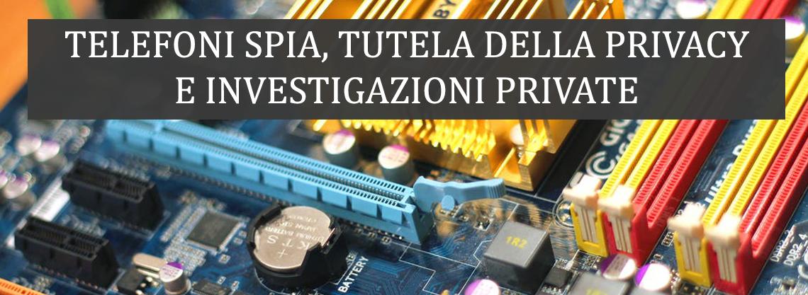 Telefoni spia, tutela della privacy e investigazioni private
